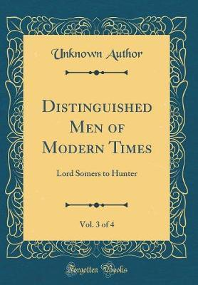 Distinguished Men of Modern Times, Vol. 3 of 4
