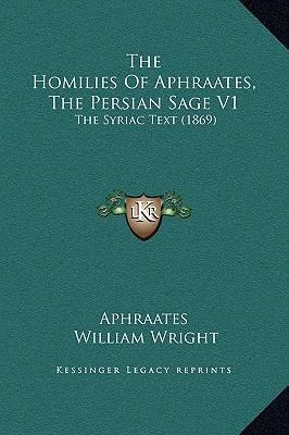 The Homilies of Aphraates, the Persian Sage V1