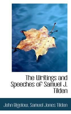 The Writings and Speeches of Samuel J. Tilden