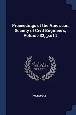 Proceedings of the American Society of Civil Engineers, Volume 32, Part 1