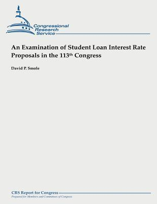 An Examination of Student Loan Interest Rate Proposals in the 113th Congress