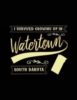 I Survived Growing Up in Watertown South Dakota Journal