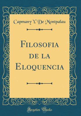 Filosofia de la Eloquencia (Classic Reprint)
