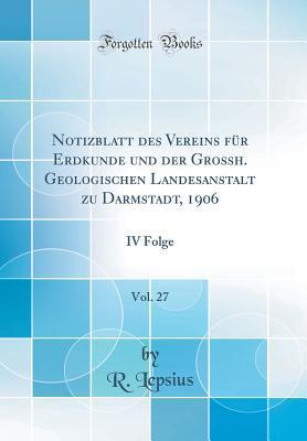 Notizblatt des Vereins für Erdkunde und der Großh. Geologischen Landesanstalt zu Darmstadt, 1906, Vol. 27
