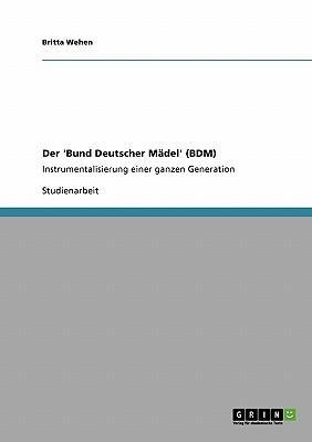 Der 'Bund Deutscher Mädel' (BDM). Instrumentalisierung einer ganzen Generation