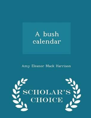 A Bush Calendar - Scholar's Choice Edition