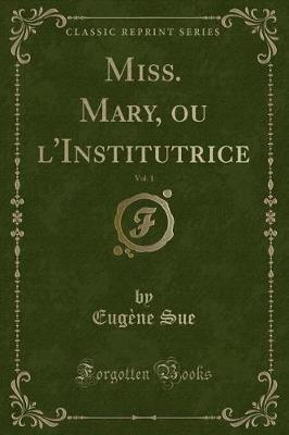 Miss. Mary, ou l'Institutrice, Vol. 1 (Classic Reprint)