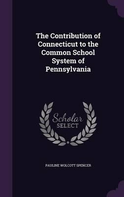 The Contribution of Connecticut to the Common School System of Pennsylvania