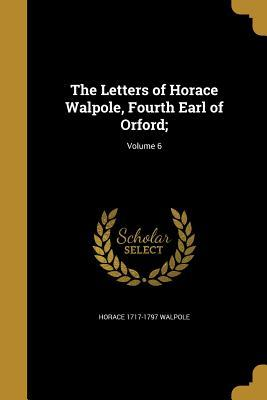 LETTERS OF HORACE WALPOLE 4TH