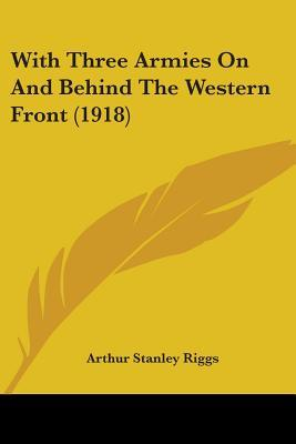 With Three Armies on and Behind the Western Front (1918)
