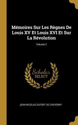 Mémoires Sur Les Règnes de Louis XV Et Louis XVI Et Sur La Révolution; Volume 2