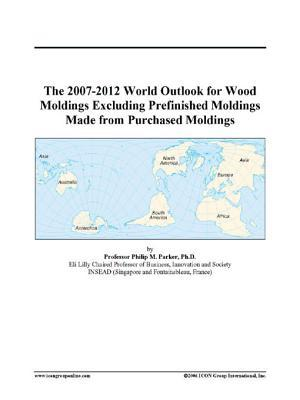 The 2007-2012 World Outlook for Wood Moldings Excluding Prefinished Moldings Made from Purchased Moldings