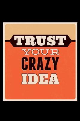 Trust Your Crazy Idea