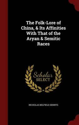 The Folk-Lore of China, & Its Affinities with That of the Aryan & Semitic Races