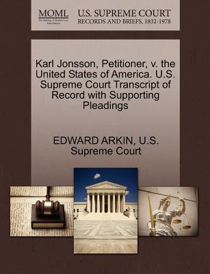 Karl Jonsson, Petitioner, V. the United States of America. U.S. Supreme Court Transcript of Record with Supporting Pleadings