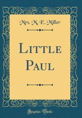 Little Paul (Classic Reprint)
