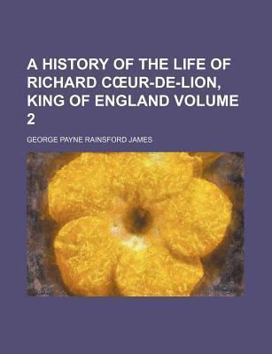 A History of the Life of Richard Caur-de-Lion, King of England (Volume 2)