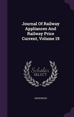 Journal of Railway Appliances and Railway Price Current, Volume 19