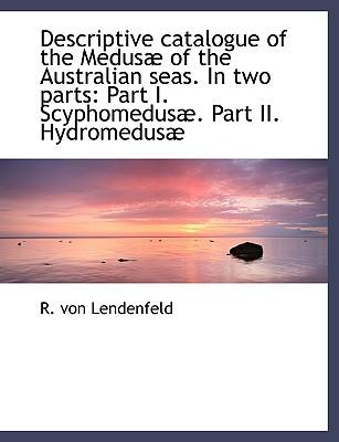 Descriptive catalogue of the Medusæ of the Australian seas. In two parts