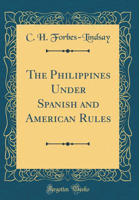 The Philippines Under Spanish and American Rules (Classic Reprint)