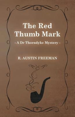 The Red Thumb Mark (A Dr Thorndyke Mystery)
