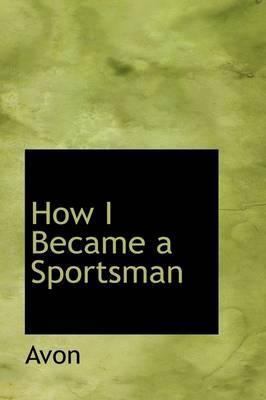 How I Became a Sportsman