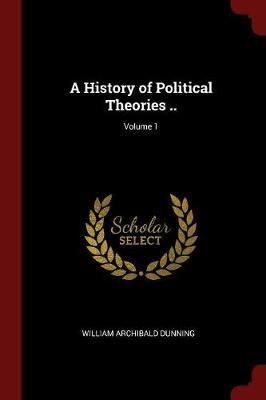 A History of Political Theories ..; Volume 1