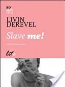 Slave me!