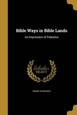 BIBLE WAYS IN BIBLE LANDS
