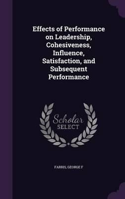 Effects of Performance on Leadership, Cohesiveness, Influence, Satisfaction, and Subsequent Performance