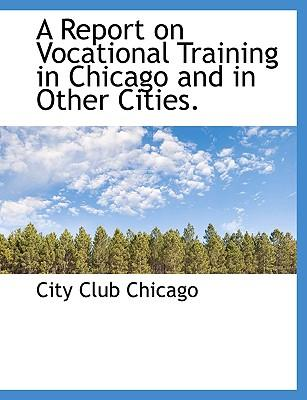 A Report on Vocational Training in Chicago and in Other Cities