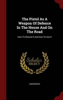 The Pistol as a Weapon of Defence in the House and on the Road
