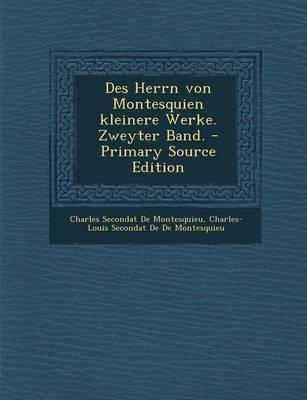 Des Herrn Von Montesquien Kleinere Werke. Zweyter Band.
