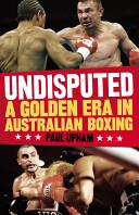 Undisputed: A Golden Era in Australian Boxing