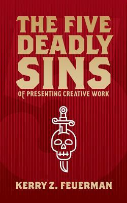 The Five Deadly Sins of Presenting Creative Work