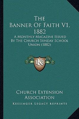 The Banner of Faith V1, 1882