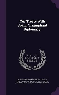 Our Treaty with Spain; Triumphant Diplomacy;