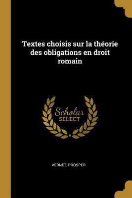 Textes Choisis Sur La Théorie Des Obligations En Droit Romain