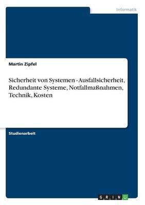 Sicherheit von Systemen - Ausfallsicherheit, Redundante Systeme, Notfallmaßnahmen, Technik, Kosten