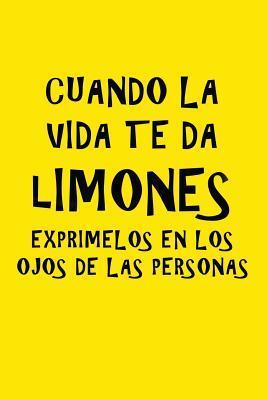Cuando la vida te da limones, exprimelos en los ojos de las personas Journal