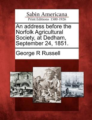 An Address Before the Norfolk Agricultural Society, at Dedham, September 24, 1851