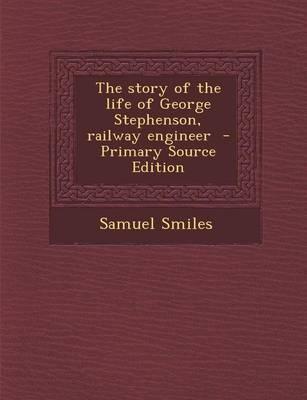 The Story of the Life of George Stephenson, Railway Engineer