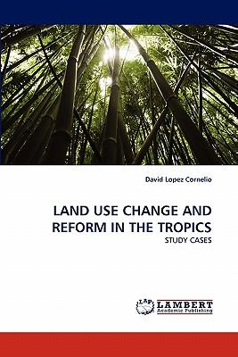 LAND USE CHANGE AND REFORM IN THE TROPICS