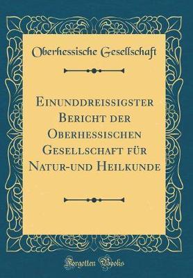 Einunddreissigster Bericht der Oberhessischen Gesellschaft für Natur-und Heilkunde (Classic Reprint)