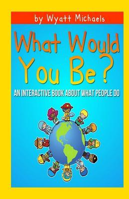 What Would You Be?