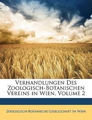 Verhandlungen Des Zoologisch-Botanischen Vereins in Wien, Volume 2