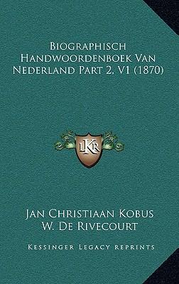 Biographisch Handwoordenboek Van Nederland Part 2, V1 (1870)