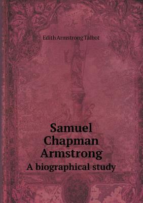 Samuel Chapman Armstrong a Biographical Study