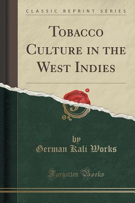 Tobacco Culture in the West Indies (Classic Reprint)