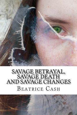 Savage Betrayal, Savage Death and Savage Changes